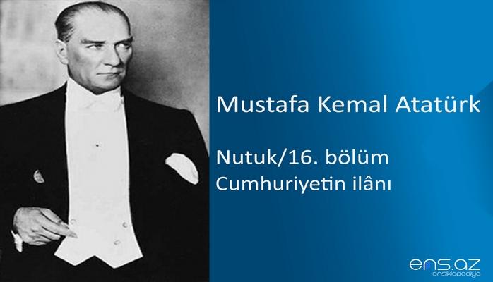 Mustafa Kemal Atatürk - Nutuk/16 (Cumhuriyetin ilanı)