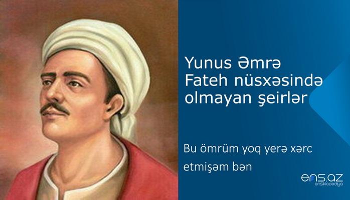 Yunus Əmrə - Bu ömrüm yoq yerə xərc etmişəm bən