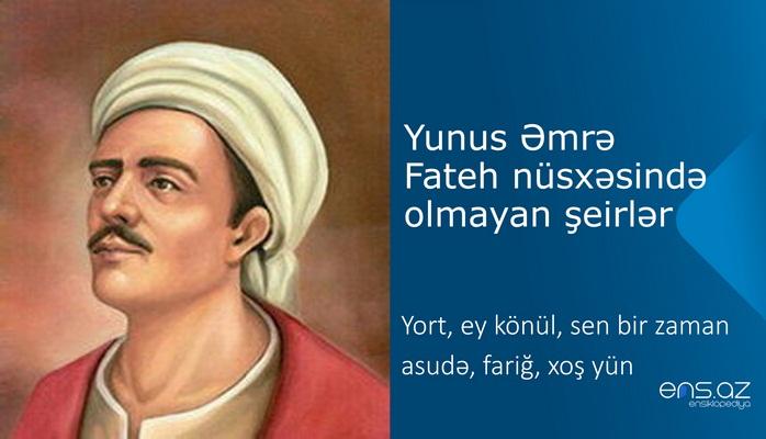 Yunus Əmrə - Yort, ey könül, sen bir zaman asudə, fariğ, xoş yün
