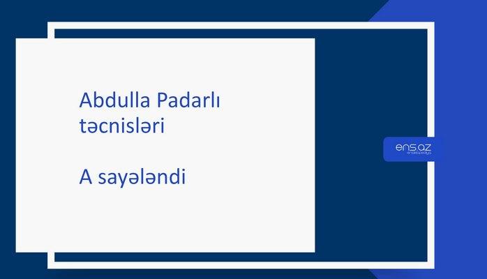 Abdulla Padarlı - A sayələndi