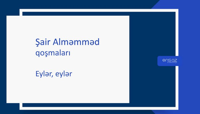 Şair Alməmməd - Eylər, eylər