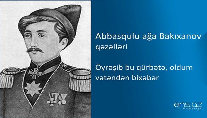 Abbasqulu ağa Bakıxanov - Öyrəşib bu qürbətə, oldum vətəndən bixəbər