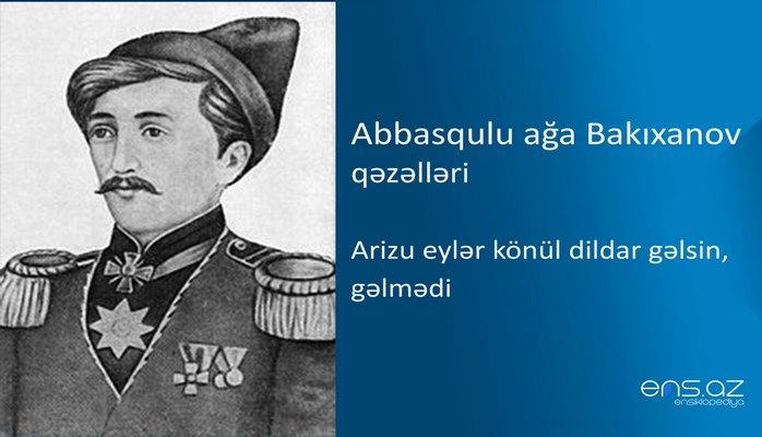 Abbasqulu ağa Bakıxanov - Arizu eylər könül dildar gəlsin, gəlmədi