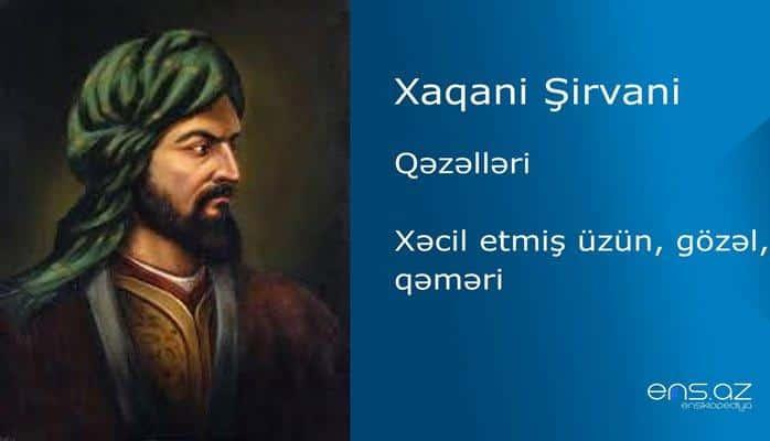 Xaqani Şirvani - Xəcil etmiş üzün, gözəl, qəməri