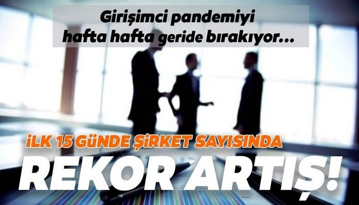Normalleşmenin ilk 15 gününde İstanbul'da rekor sayıda şirket kuruldu