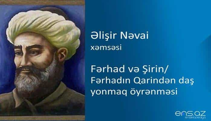 Əlişir Nəvai - Fərhad və Şirin/Fərhadın Qarindən daş yonmaq öyrənməsi