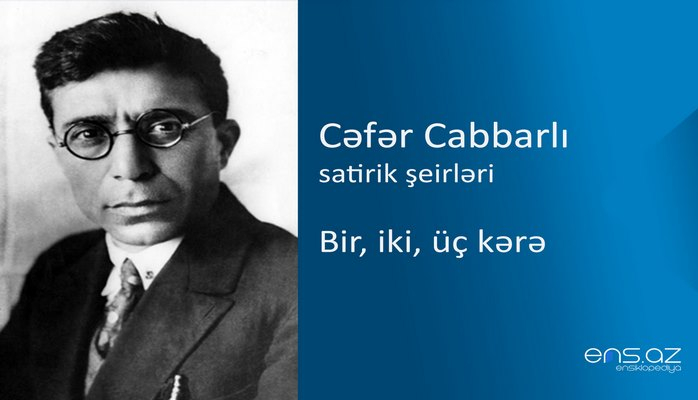 Cəfər Cabbarlı - Bir, iki, üç kərə