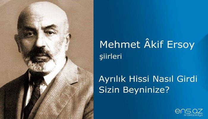 Mehmet Akif Ersoy - Ayrılık Hissi Nasıl Girdi Sizin Beyninize?