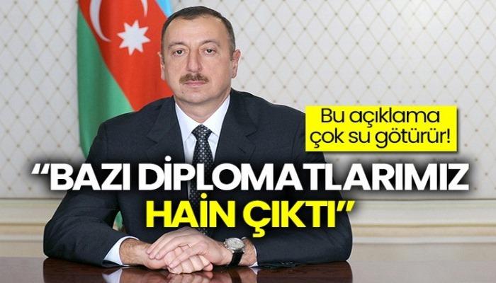 """Aliyev: """"Bazı diplomatlarımız hain çıktı"""""""
