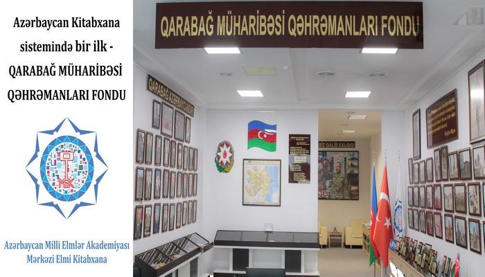 AMEA-nın Mərkəzi Elmi Kitabxanasında Azərbaycan kitabxana sistemində ilk dəfə olaraq Qarabağ Müharibəsi Qəhrəmanları Fondu yaradılıb.