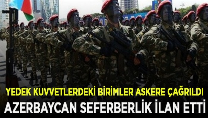 Azerbaycan seferberlik ilan etti, yedek askerlerin hepsi orduya çağrılıyor