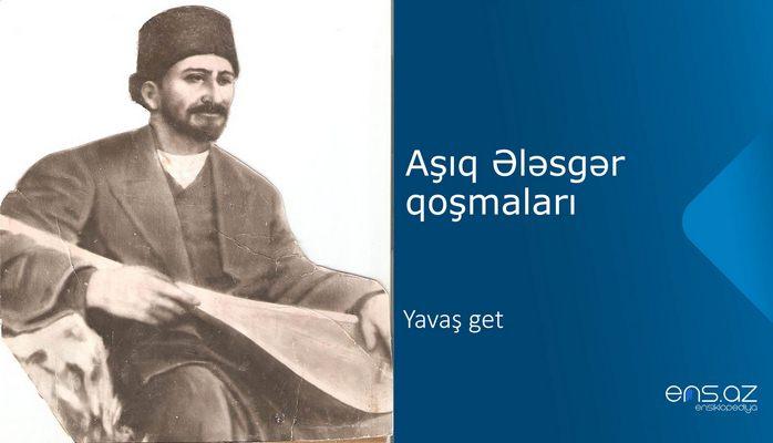 Aşıq Ələsgər -Yavaş get