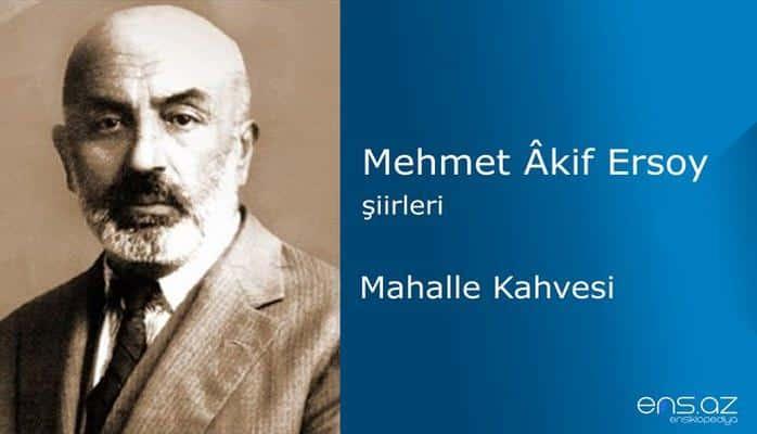 Mehmet Akif Ersoy - Mahalle Kahvesi