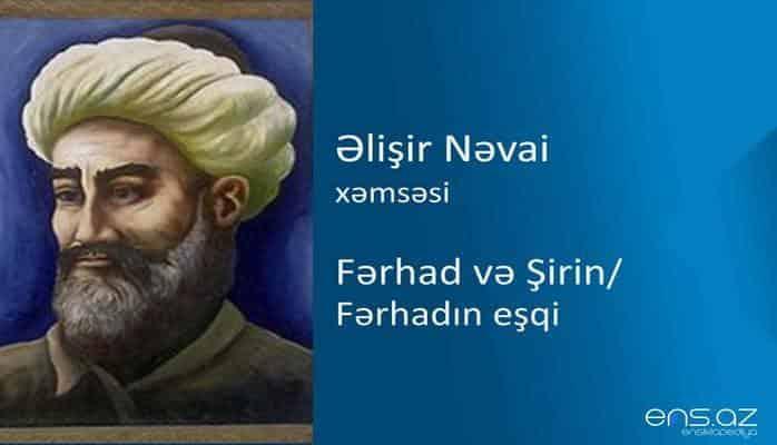 Əlişir Nəvai - Fərhad və Şirin/Fərhadın eşqi