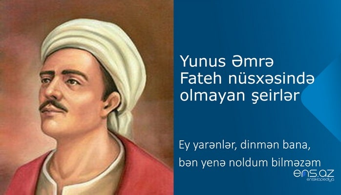 Yunus Əmrə - Ey yarənlər, dinmən bana, bən yenə noldum bilməzəm