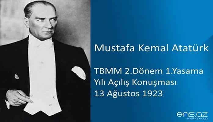 Mustafa Kemal Atatürk - TBMM 2.Dönem 1.Yasama Yılı Açılış Konuşması 13 Ağustos 1923
