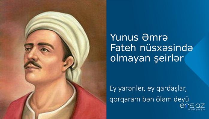 Yunus Əmrə - Ey yarənler, ey qardaşlar, qorqaram bən öləm deyü