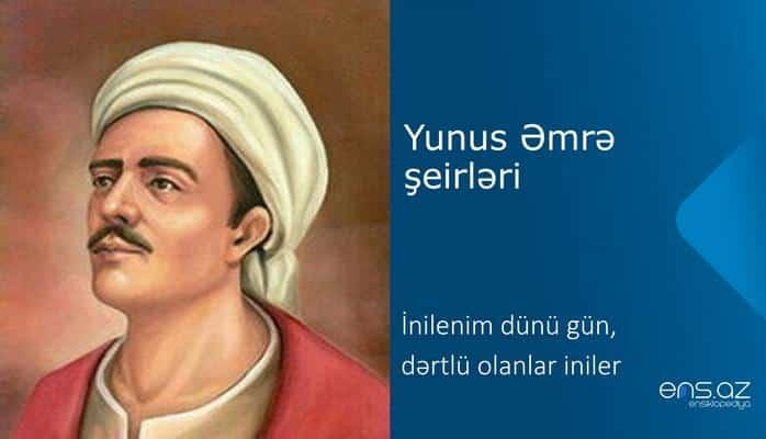 Yunus Əmrə - İnilenim dünü gün, dərtlü olanlar iniler
