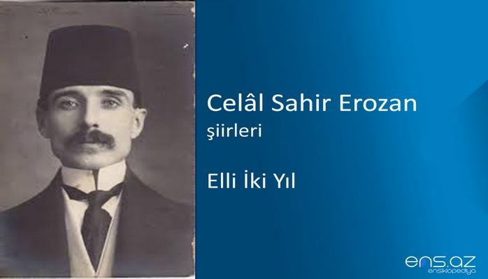Celal Sahir Erozan - Elli İki Yıl