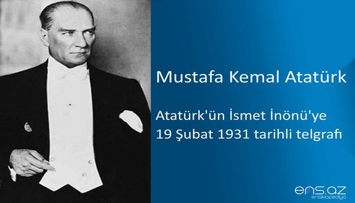 Mustafa Kemal Atatürk - Atatürk'ün İsmet İnönü'ye 19 Şubat 1931 tarihli telgrafı