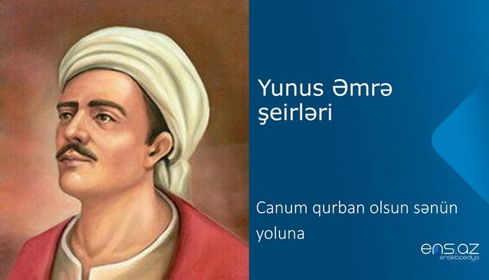 Yunus Əmrə - Canum qurban olsun sənün yoluna