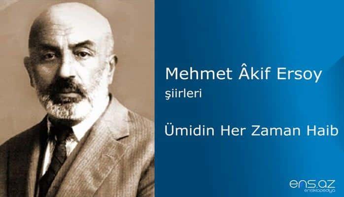 Mehmet Akif Ersoy - Ümidin Her Zaman Haib