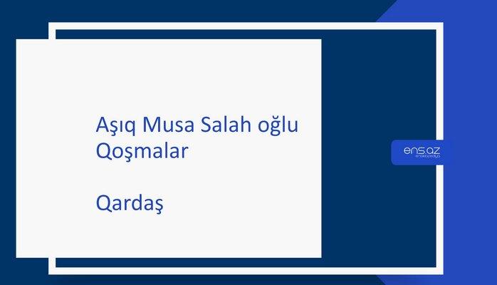 Aşıq Musa Salah oğlu - Qardaş