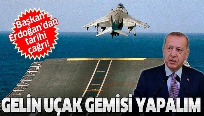 Başkan Erdoğan'dan tarihi çağrı: Gelin uçak gemisi yapalım