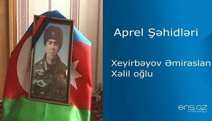 Xeyirbəyov Əmiraslan Xəlil oğlu