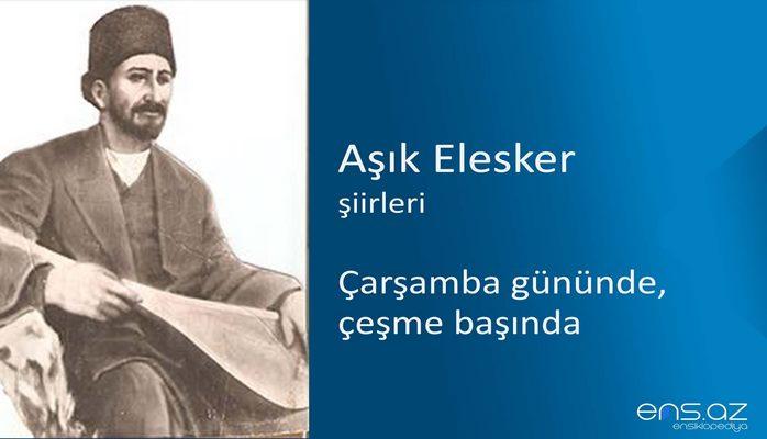 Aşık Alesker - Çarşamba gününde, çeşme başında