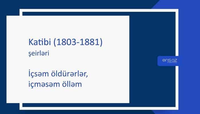 Katibi (1803-1881) - İçsəm öldürərlər, içməsəm ölləm