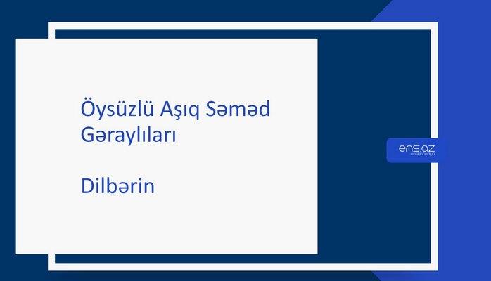 Öysüzlü Aşıq Səməd - Dilbərin