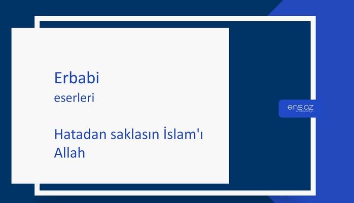 Erbabi - Hatadan saklasın İslam'ı Allah