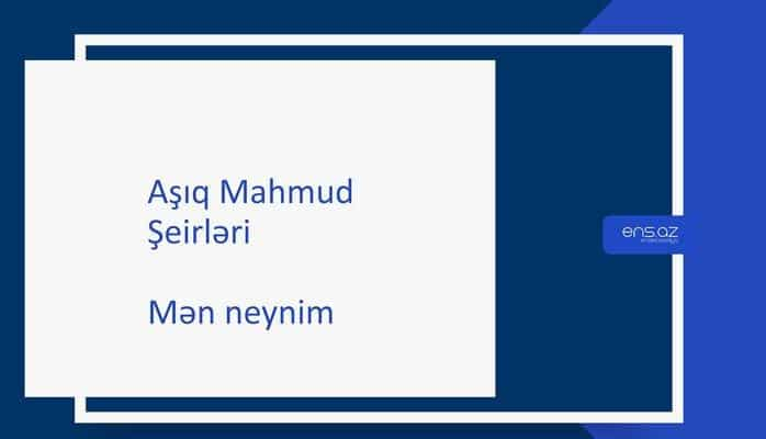 Aşıq Mahmud - Mən neynim
