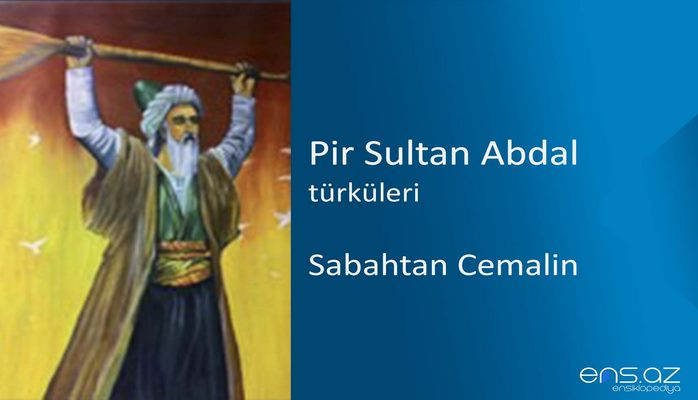 Pir Sultan Abdal - Sabahtan Cemalin