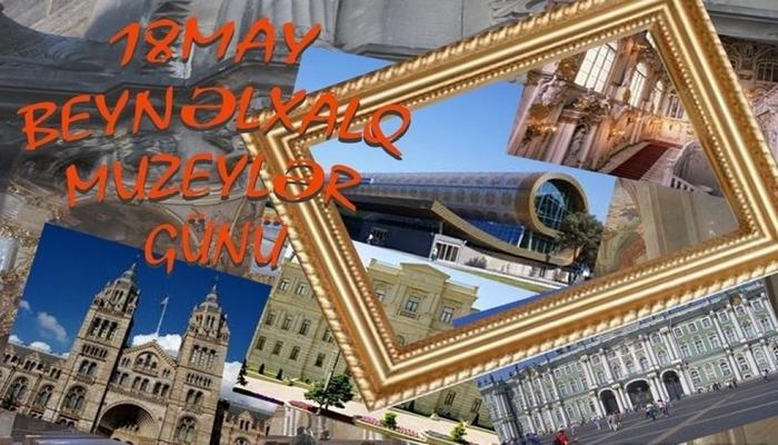 18 may - Beynəlxalq Muzeylər Günüdür