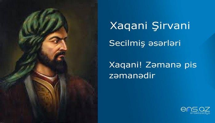Xaqani Şirvani - Xaqani! Zəmanə pis zəmanədir