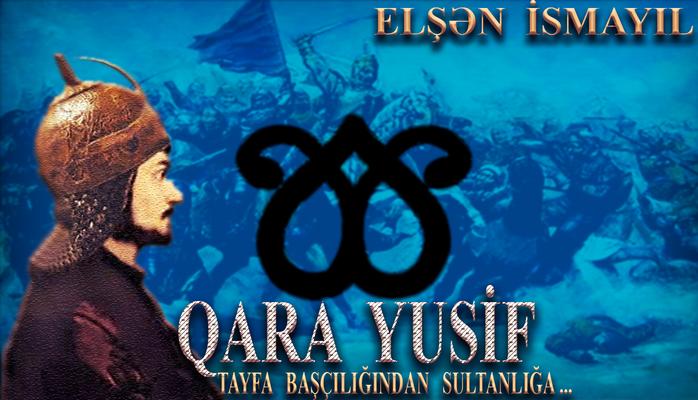 """Elşən İsmayıl - QARA YUSİF - """"Tayfa başçılığından Sultanlığa..."""""""