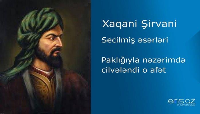 Xaqani Şirvani - Paklığıyla nəzərimdə cilvələndi o afət
