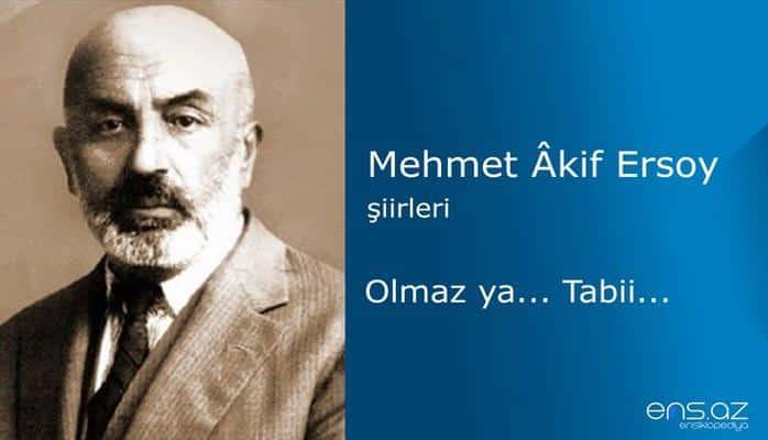 Mehmet Akif Ersoy - Olmaz ya... Tabii...