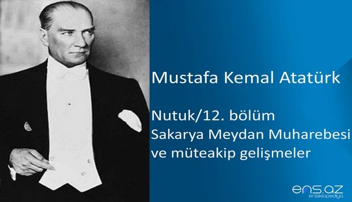 Mustafa Kemal Atatürk - Nutuk/12. bölüm (Sakarya Meydan Muharebesi ve müteakip gelişmeler)