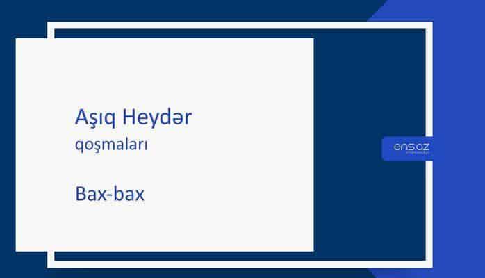 Aşıq Heydər - Bax-bax