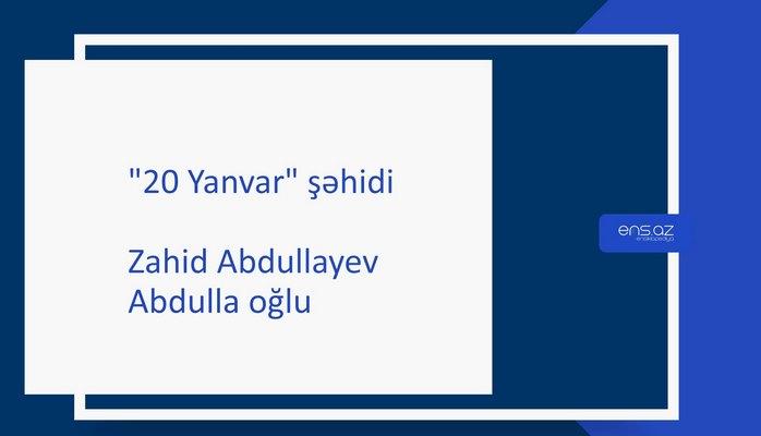 Zahid Abdullayev Abdulla oğlu
