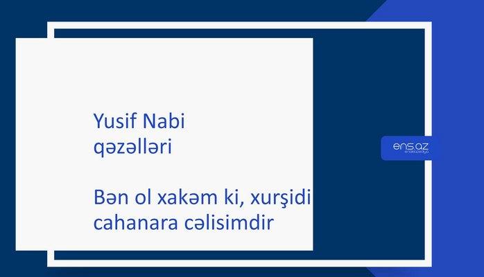 Yusif Nabi - Bən ol xakəm ki, xurşidi-cahanara cəlisimdir