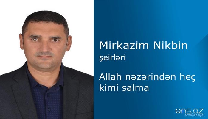 Mirkazim Nikbin - Allah nəzərindən heç kimi salma