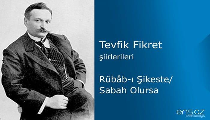 Tevfik Fikret - Rübabı Şikeste/Sabah Olursa