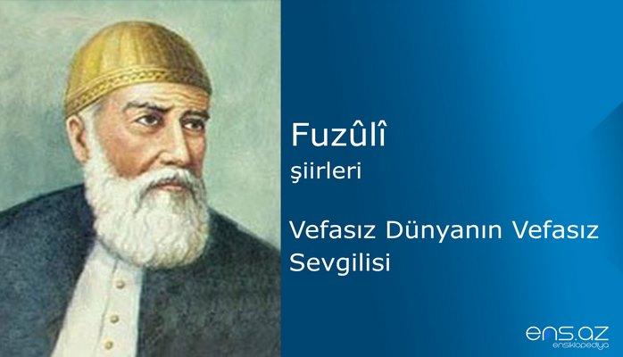 Fuzuli - Vefasız Dünyanın Vefasız Sevgilisi