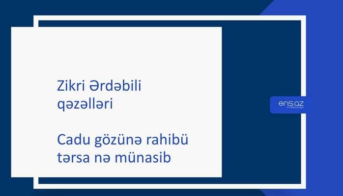 Zikri Ərdəbili - Cadu gözünə rahibü tərsa nə münasib