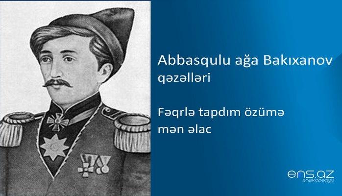 Abbasqulu ağa Bakıxanov - Fəqrlə tapdım özümə mən əlac
