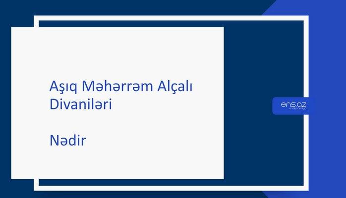 Aşıq Məhərrəm Alçalı - Nədir